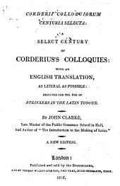 Corderii colloquiorum centuria selecta: a select century of Corderius's colloquies: with an English translation ... by John Clarke ... A new edition