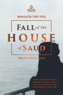 Beneath the Veil Fall of the House of Saud
