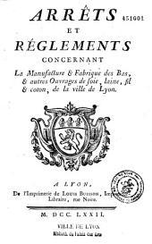 Arrêts et règlements concernant la manufacture & fabrique des bas, et autres ouvrages de soie, laine, fil et coton, de la ville de Lyon