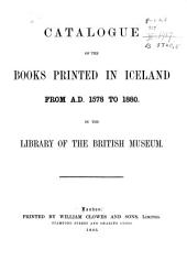 Catalogue of the Books Printed in Iceland, from A. D. 1578 to 1880: In the Library of the British Museum