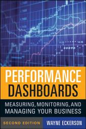 Performance Dashboards: Measuring, Monitoring, and Managing Your Business, Edition 2