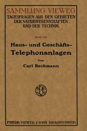 Haus- und Geschäfts-Telephonanlagen: Eine kurzgefaßte Belehrung für alle, die sich eine Telephonanlage beschaffen wollen, mit einem Anhange der wichtigsten gesetzlichen Bestimmungen über Postnebenstellen