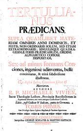 Tertullianus praedicans, et supra quamlibet materiam omnibus anni dominicis, et festis... Sex ad minus formans conciones... authore R. P. Michaele Vivien...