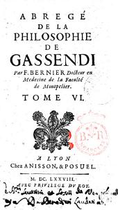 Abregé de la philosophie de Gassendi en 8 tomes. Par F. Bernier docteur en medecine de la faculté de Montpelier. Tome 1. [-8.]: Volume6