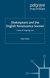 Shakespeare and the English Renaissance Sonnet: Verses of Feigning Love