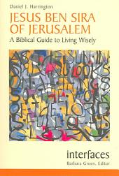 Jesus Ben Sira of Jerusalem: A Biblical Guide to Living Wisely