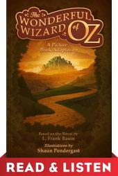 The Wonderful Wizard of Oz, A Picture Book Adaptation: Read & Listen Edition