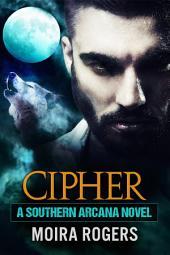 Cipher: Southern Arcana, Book 4