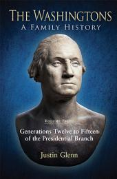 The Washingtons. Volume 8: Generations Twelve to Fifteen of the Presidential Branch