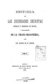 Historia de las sociedades secretas antiguas y modernas en España, y especialmente de la francmasoneria: Volumen 2