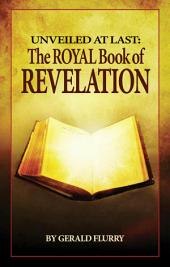 The Royal Book of Revelation: Bible prophecy revealed