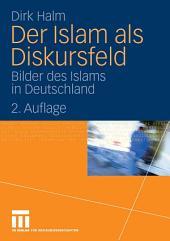 Der Islam als Diskursfeld: Bilder des Islams in Deutschland, Ausgabe 2