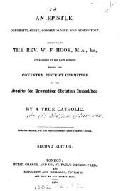An epistle, congratulatory, commendatory, and admonitory, addressed to the rev. W.F. Hook ... occasioned by his late sermon before the Coventry district committee of the Society for promoting Christian knowledge. By a true Catholic [G. Redford?].