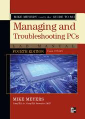 Mike Meyers' CompTIA A+ Guide to 801 Managing and Troubleshooting PCs Lab Manual, Fourth Edition (Exam 220-801): Edition 4