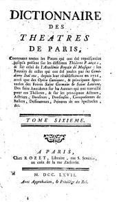 Dictionnaire des théâtres de Paris: contenant toutes les pièces qui ont été représentées jusqu'à présent sur les différens théâtres franc̜ois, & sur celui de l'Académie royale de musique, Volume6