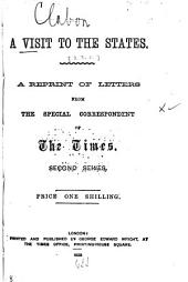 A Visit to the States: A Reprint of Letters from the Special Correspondent of the Times. 1st-[2d] Series, Volume 2