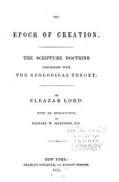 The Epoch of Creation: The Scripture Doctrine Contrasted with the Geological Theory