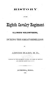 History of the Eighth Cavalry Regiment, Illinois Volunteers, During the Great Rebellion