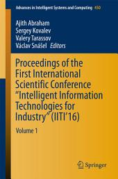 "Proceedings of the First International Scientific Conference ""Intelligent Information Technologies for Industry"" (IITI'16): Volume 1"