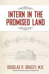 Intern in the Promised Land: Cook County Hospital