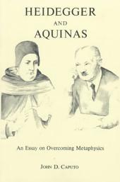 Heidegger and Aquinas: An Essay on Overcoming Metaphysics