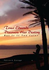 Traci Edmonds Discovers Her Destiny: But Is It Too Late?