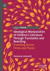 Ideological Manipulation Of Children S Literature Through Translation And Rewriting Book PDF