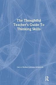 The Thoughtful Teacher's Guide to Thinking Skills