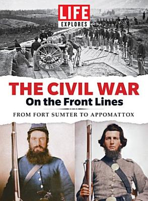 LIFE Explores The Civil War  On the Front Lines