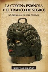 La corona española y el tráfico de negros: Del monopolio al libre comercio