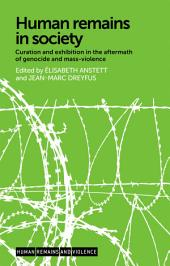 Human Remains in Society: Curation and Exhibition in the Aftermath of Genocide and Mass-Violence