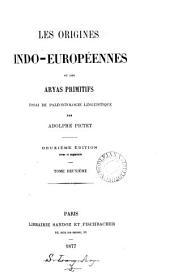 Les origines indo-européennes; ou, Les Aryas primitifs, essai de paléontologie linguistique: Volume 2