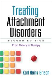Treating Attachment Disorders, Second Edition: From Theory to Therapy, Edition 2