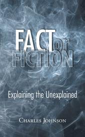 Fact or Fiction: Explaining the Unexplained
