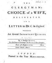 The Clergyman's Choice of a Wife, Delineated. In a Letter to Dr. C. in England. Wherein are Several Important Queries. By a Foreign Bishop [i.e. George Legh], Etc