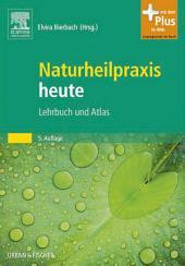Naturheilpraxis heute: Lehrbuch und Atlas, Ausgabe 5