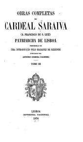 Obras completas do cardeal Saraiva: (d. Francisco de S. Luiz) patriarcha de Lisboa, precedidas de uma introducc̜ão pelo marquez de Rezende, Volume 3