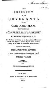 The Economy of the Covenants, Between God and Man: Comprehending a Complete Body of Divinity, Volume 3
