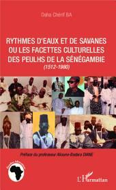 Rythmes d'eaux et de savanes ou les facettes culturelles des Peulhs de la Sénégambie: (1512-1980)