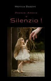 Poesie, Amore e Silenzio!: Raccolta di Poesie