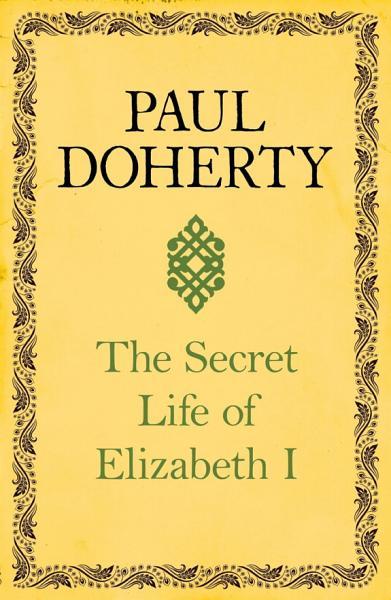 The Secret Life of Elizabeth I Pdf Book