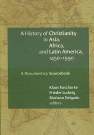 A History Of Christianity In Asia  Africa  And Latin America  1450 1990