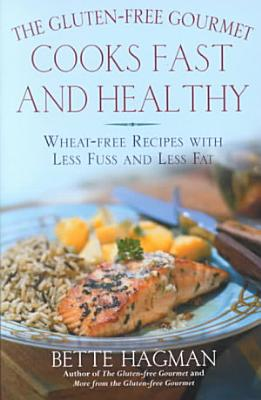 The Gluten Free Gourmet Cooks Fast and Healthy