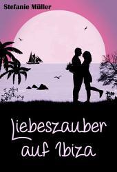 Liebeszauber auf Ibiza: Urlaubsroman