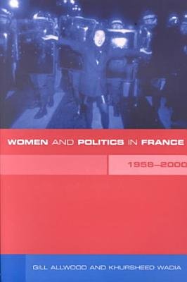 Women and Politics in France 1958 2000