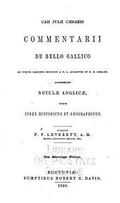 Caii Julii Caesaris commentarii de bello Gallico: Ad codices parisinos recensiti A N.Ll Achaintre et N.E. Lemaire. Accesserunt notulae anglicae, atque index historicus et geogrâphicus
