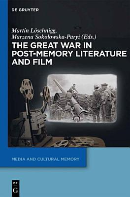 The Great War in Post Memory Literature and Film PDF