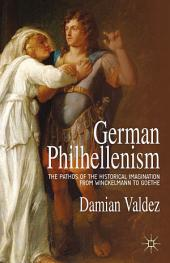 German Philhellenism: The Pathos of the Historical Imagination from Winckelmann to Goethe