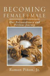 Becoming Female and Male: Our Extraordinary and Perilous Journey