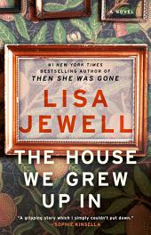 The House We Grew Up In: A Novel